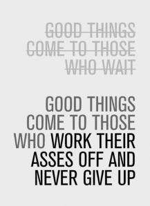 good-things-come-to-those-who-work-their-asses-off